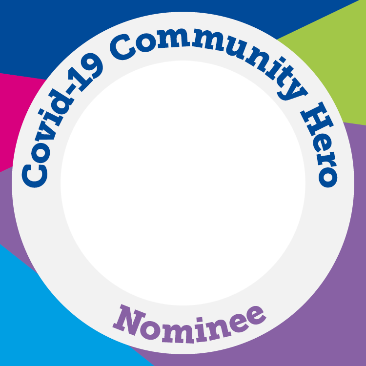 Nominate someone who has gone above and beyond to support you, someone you know or your community throughout the Covid pandemic.